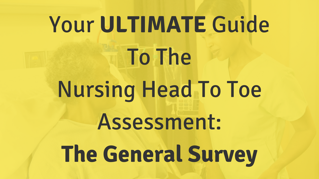 Your ULTIMATE Guide to the Nursing Head to Toe Assessment – The General Survey