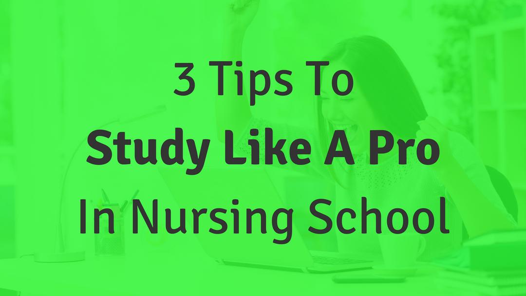 3 Tips to Study Like a Pro in Nursing School