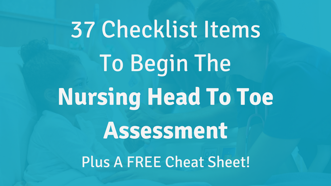 37 Checklist Items to Begin the Nursing Head to Toe Assessment