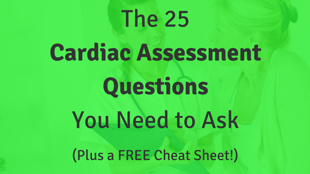 The 25 Cardiac Assessment Questions You Need to Ask – Plus a FREE Cheat Sheet