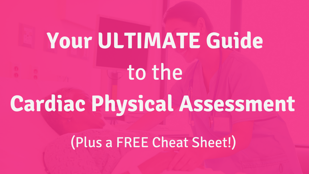 Your Ultimate Guide to the Cardiac Physical Assessment – Plus a FREE Cheat Sheet!