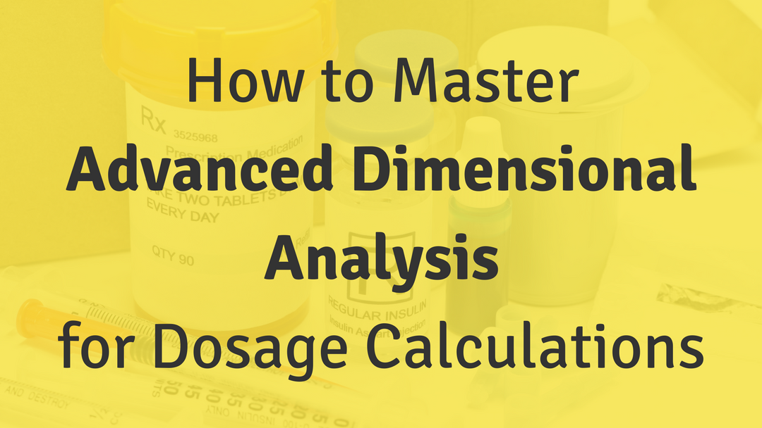 How to Master Advanced Dimensional Analysis for Dosage Calculations