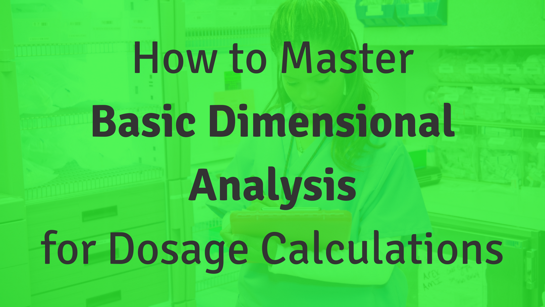 How to Master Basic Dimensional Analysis for Dosage Calculations