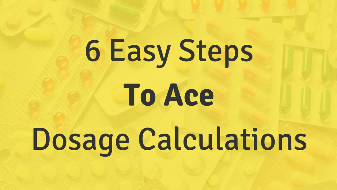 6 Easy Steps To Ace Dosage Calculations Nursing School
