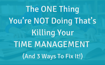 The ONE Thing You're NOT Doing That's Killing Your Time Management (And 3 Ways To Fix It!)